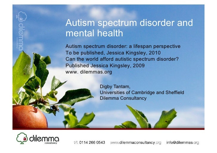 Autism spectrum disorder and mental health Autism spectrum disorder: a lifespan perspective To be published, Jessica Kings...