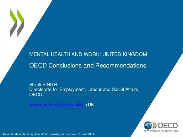 MENTAL HEALTH AND WORK: UNITED KINGDOM  OECD Conclusions and Recommendations Shruti SINGH Directorate for Employment, Labo...