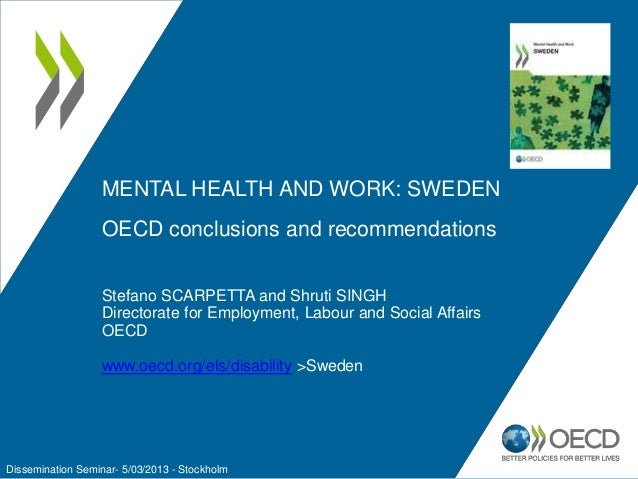 MENTAL HEALTH AND WORK: SWEDEN OECD conclusions and recommendations Stefano SCARPETTA and Shruti SINGH Directorate for Emp...
