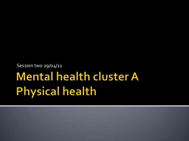 Mental health cluster APhysical health<br />Session two 29/04/11<br />