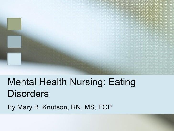 Mental Health Nursing: EatingDisordersBy Mary B. Knutson, RN, MS, FCP