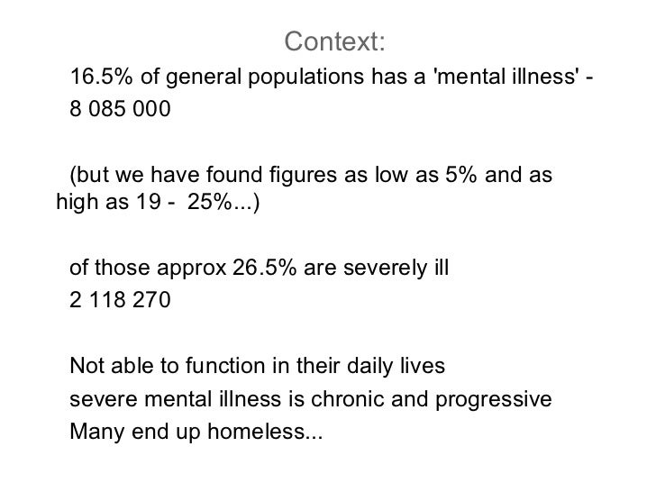 Context: 16.5% of general populations has a 'mental illness' -  8 085 000 (but we have found figures as low as 5% and as h...