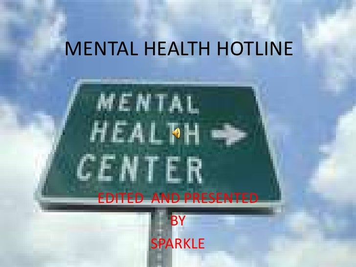 MENTAL HEALTH HOTLINE<br />EDITED  AND PRESENTED<br />BY<br />SPARKLE<br />
