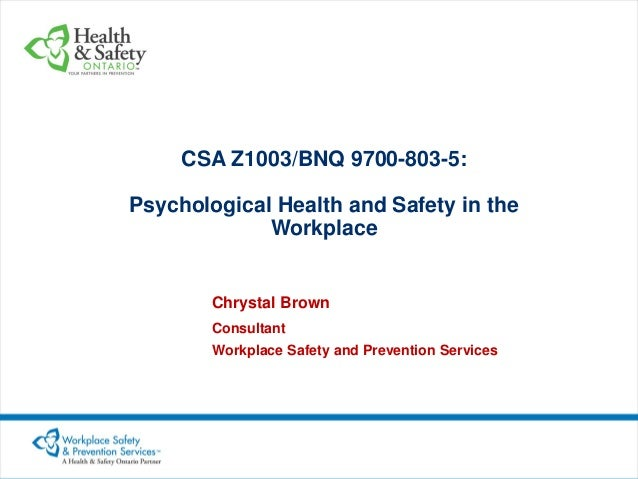 CSA Z1003/BNQ 9700-803-5: Psychological Health and Safety in the Workplace  Chrystal Brown Consultant Workplace Safety and...