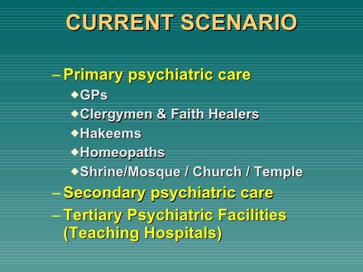 CURRENT SCENARIO <ul><ul><li>Primary psychiatric care </li></ul></ul><ul><ul><ul><li>GPs </li></ul></ul></ul><ul><ul><ul><...