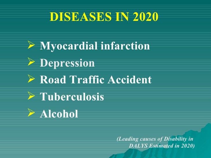 DISEASES IN 2020 <ul><li>Myocardial infarction </li></ul><ul><li>Depression   </li></ul><ul><li>Road Traffic Accident </li...