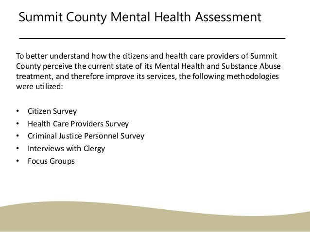 Summit County Mental Health Assessment To better understand how the citizens and health care providers of Summit County pe...