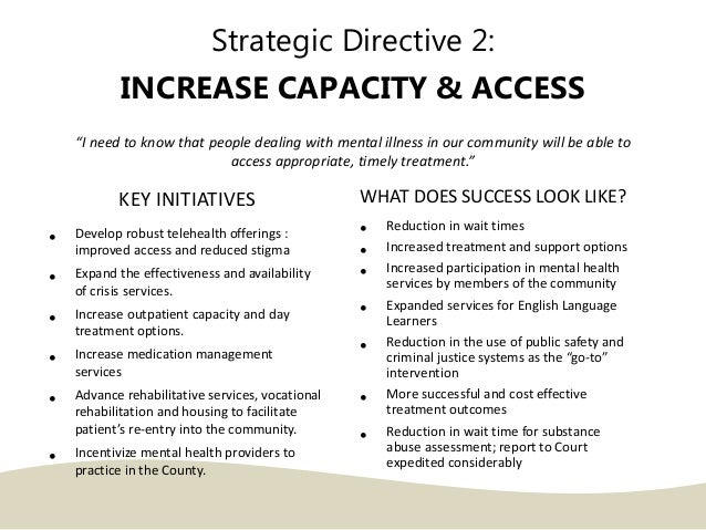 """Strategic Directive 2: INCREASE CAPACITY & ACCESS """"I need to know that people dealing with mental illness in our community..."""