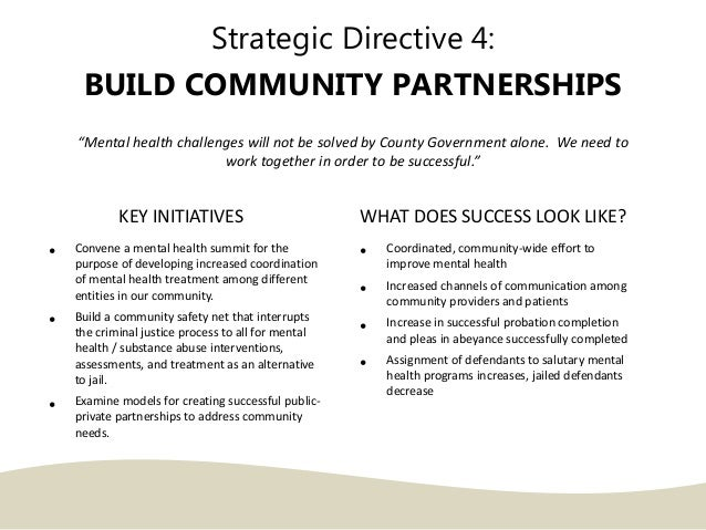 """Strategic Directive 4: BUILD COMMUNITY PARTNERSHIPS """"Mental health challenges will not be solved by County Government alon..."""