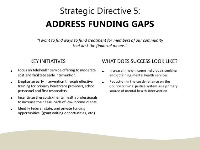 """Strategic Directive 5: ADDRESS FUNDING GAPS """"I want to find ways to fund treatment for members of our community that lack ..."""