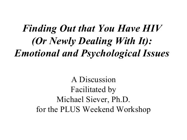 Finding Out that You Have HIV (Or Newly Dealing With It): Emotional and Psychological Issues A Discussion Facilitated by M...