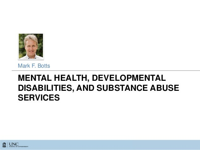 MENTAL HEALTH, DEVELOPMENTAL DISABILITIES, AND SUBSTANCE ABUSE SERVICES Mark F. Botts