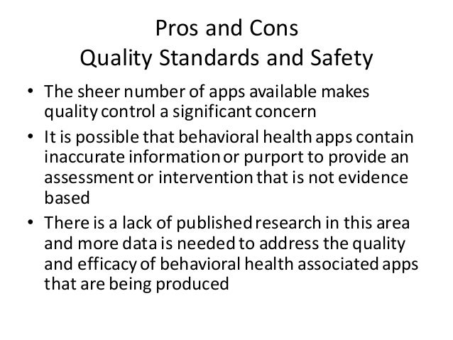 Pros and Cons Quality Standards and Safety • The sheer number of apps available makes quality control a significantconcern...