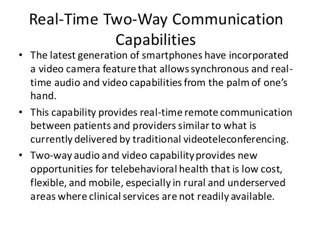 Real-Time Two-Way Communication Capabilities • The latest generation of smartphones have incorporated a video camera featu...