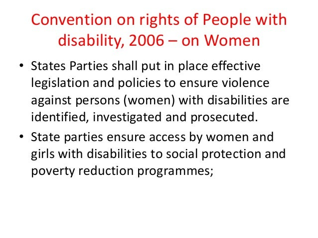 Convention on rights of People with disability, 2006 – on Women • States Parties shall put in place effective legislation ...