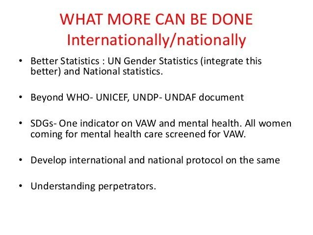 WHAT MORE CAN BE DONE Internationally/nationally • Better Statistics : UN Gender Statistics (integrate this better) and Na...