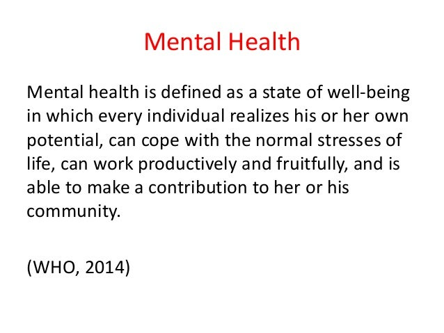 Mental Health Mental health is defined as a state of well-being in which every individual realizes his or her own potentia...
