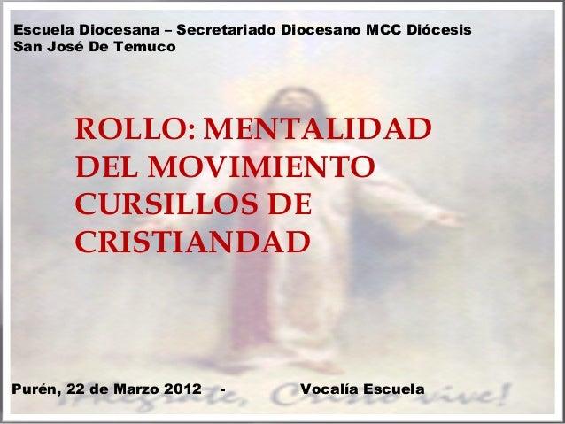 Escuela Diocesana – Secretariado Diocesano MCC Diócesis San José De Temuco  ROLLO: MENTALIDAD DEL MOVIMIENTO CURSILLOS DE ...
