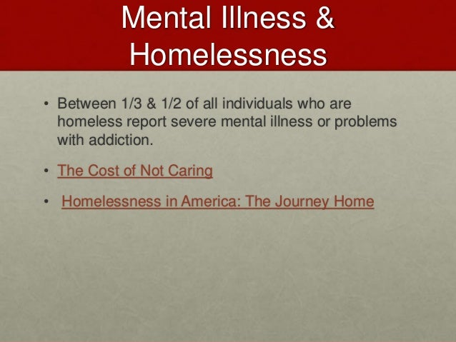 essays on mental illness and homelessness Read mental illness in homeless people free essay and over вђњaccording to the federal task force on homelessness and mental illness free essays, book.