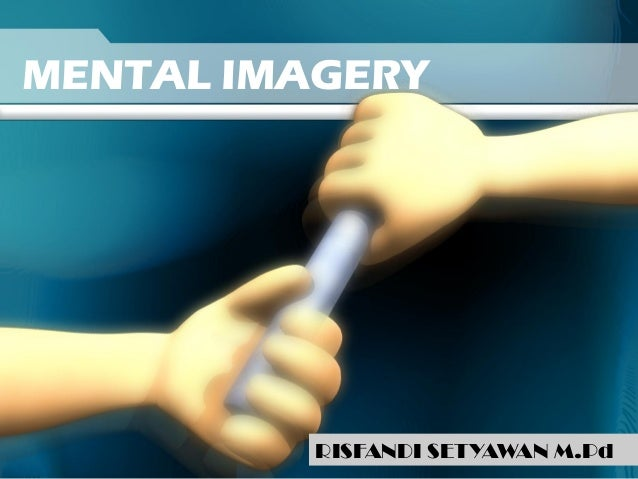 MENTAL IMAGERY  RISFANDI SETYAWAN M.Pd