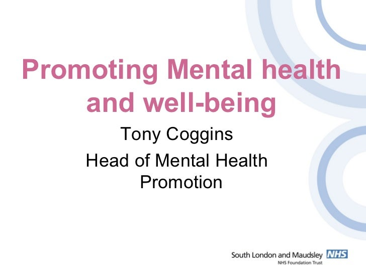 Promoting Mental health    and well-being       Tony Coggins    Head of Mental Health         Promotion