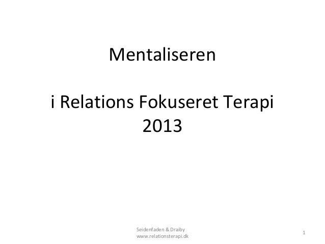 Mentaliseren i Relations Fokuseret Terapi 2013  Seidenfaden & Draiby www.relationsterapi.dk  1