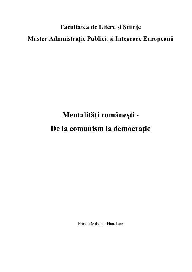 Facultatea de Litere şi Ştiinţe Master Admnistraţie Publică şi Integrare Europeană Mentalităţi româneşti - De la comunism ...