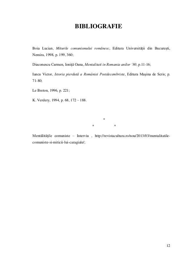 12 BIBLIOGRAFIE Boia Lucian, Miturile comunismului românesc, Editura Universității din București, Nemira, 1998, p. 199, 36...