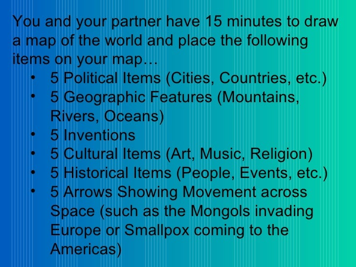 <ul><li>You and your partner have 15 minutes to draw a map of the world and place the following items on your map… </li></...