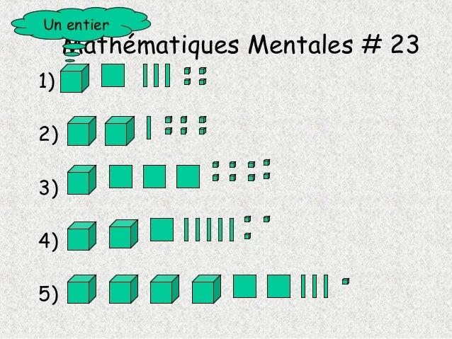 Mathématiques Mentales # 23 1) 2) 3) 4) 5) Un entier