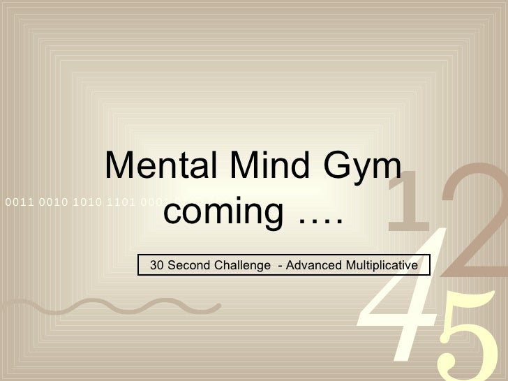 Mental Mind Gym coming …. 30 Second Challenge  - Advanced Multiplicative
