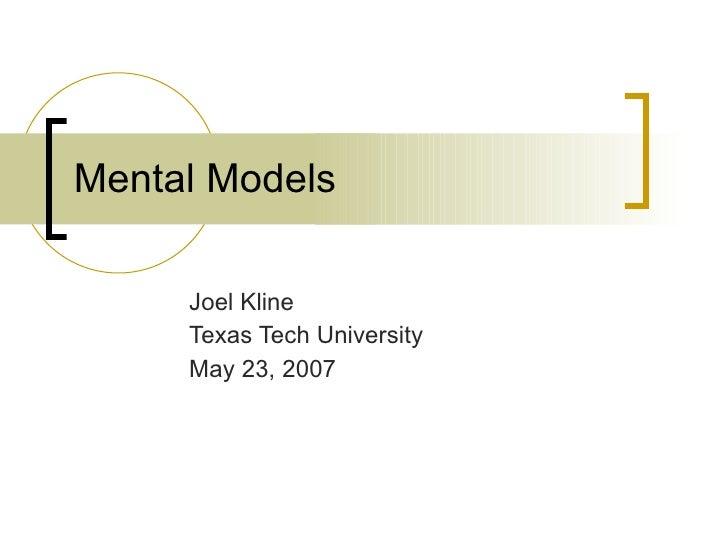 Mental Models  Joel Kline Texas Tech University May 23, 2007