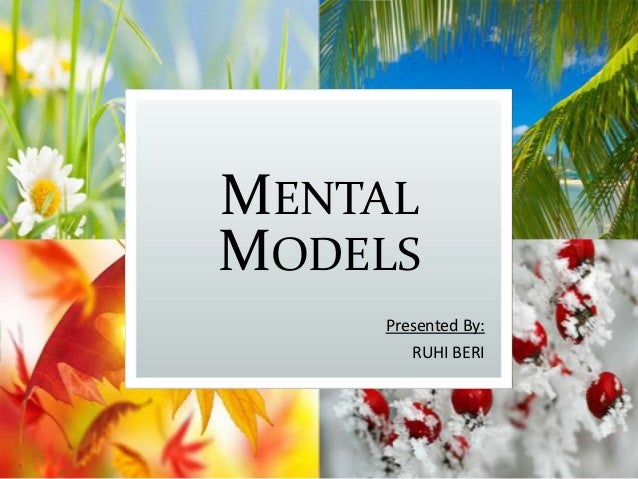 MENTAL MODELS Presented By: RUHI BERI