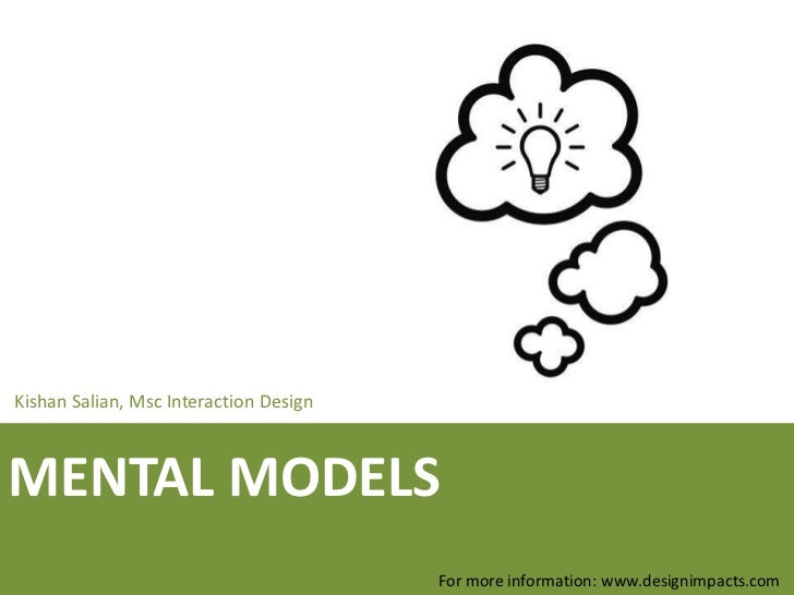 Kishan Salian, Msc Interaction DesignMENTAL MODELS                                        For more information: www.design...