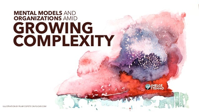 MENTAL MODELS AND ORGANIZATIONS AMID GROWING COMPLEXITY ILLUSTRATION BY PILAR COPETE ON FLICKR.COM