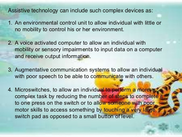 Assistive technology can also include low-tech devices: 1. A teach devices to assist an individual with picking things off...