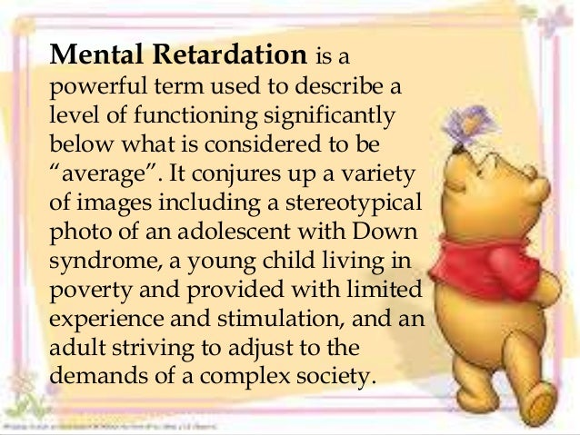 Mental Retardation is a powerful term used to describe a level of functioning significantly below what is considered to be...
