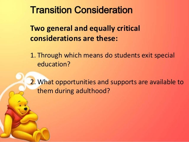 Essential Features of Transition   Transition efforts must start early and planning must be comprehensive. Decisions mus...