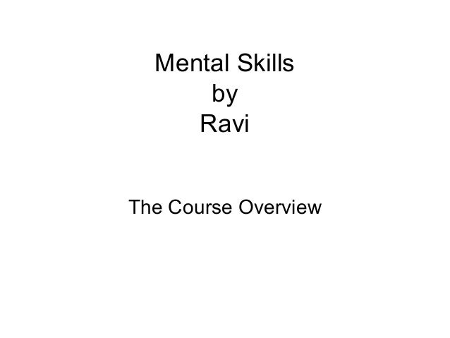 Mental Skills      by     RaviThe Course Overview