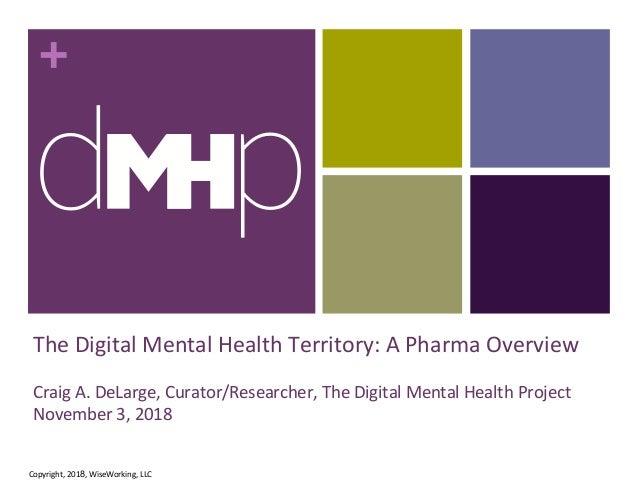 + The Digital Mental Health Territory: A Pharma Overview Craig A. DeLarge, Curator/Researcher, The Digital Mental Health P...