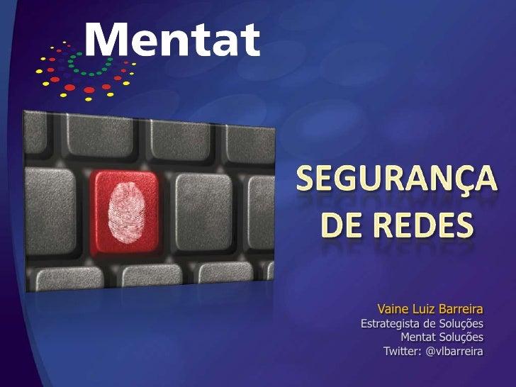 Vaine Luiz BarreiraEstrategista de Soluções        Mentat Soluções     Twitter: @vlbarreira