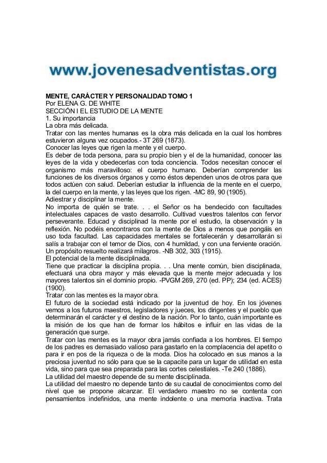 MENTE, CARÁCTER Y PERSONALIDAD TOMO 1 Por ELENA G. DE WHITE SECCIÓN I EL ESTUDIO DE LA MENTE 1. Su importancia La obra más...