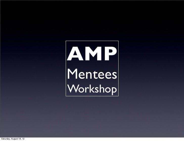 AMP                          Mentees                          WorkshopSaturday, August 18, 12