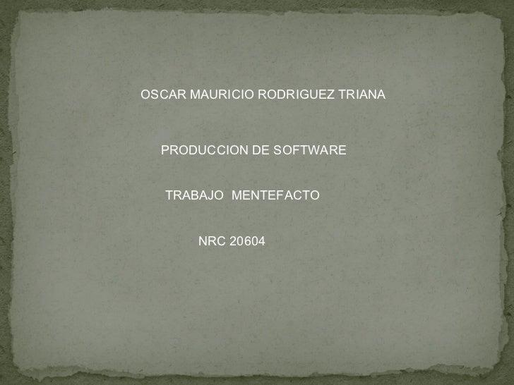 OSCAR MAURICIO RODRIGUEZ TRIANA NRC 20604 PRODUCCION DE SOFTWARE TRABAJO  MENTEFACTO