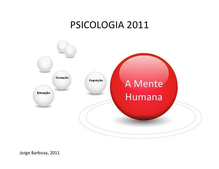 PSICOLOGIA 2011                             Conação                                                     A Mente...