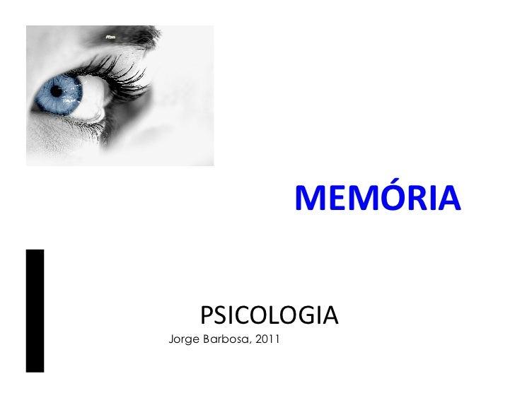 MEMÓRIA      PSICOLOGIA Jorge Barbosa, 2011