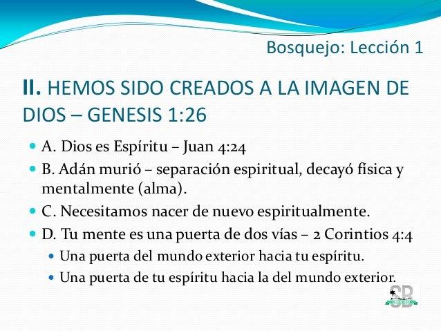 II. HEMOS SIDO CREADOS A LA IMAGEN DE DIOS – GENESIS 1:26  A. Dios es Espíritu – Juan 4:24  B. Adán murió – separación e...