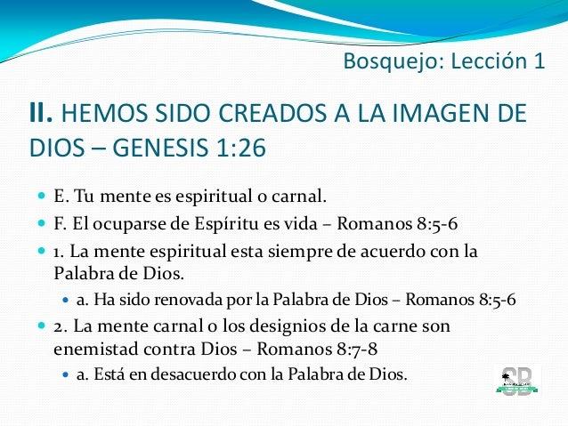 II. HEMOS SIDO CREADOS A LA IMAGEN DE DIOS – GENESIS 1:26  E. Tu mente es espiritual o carnal.  F. El ocuparse de Espíri...