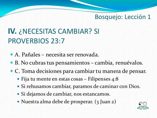 IV. ¿NECESITAS CAMBIAR? SI PROVERBIOS 23:7  A. Pañales – necesita ser renovada.  B. No cubras tus pensamientos – cambia,...