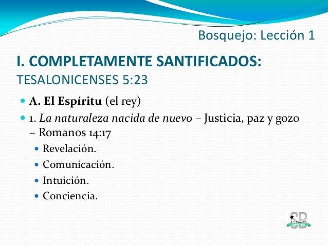 I. COMPLETAMENTE SANTIFICADOS: TESALONICENSES 5:23  A. El Espíritu (el rey)  1. La naturaleza nacida de nuevo – Justicia...